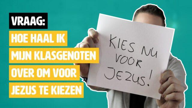 Hoe haal ik mijn klasgenoten over om voor Jezus te kiezen? #geloofsvraag